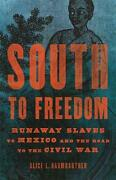 South To Freedom Runaway Slaves To Mexico And The Road To The Civil War By Alic