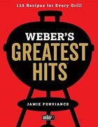 Weberand039s Greatest Hits 125 Classic Recipes For Every Grill By Purviance Jamie