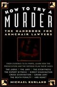 How To Try A Murder The Handbook For Armchair Lawyers Michael Kurland