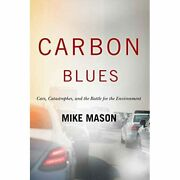 Carbon Blues Cars Catastrophes And The Battle For Th - Hardback New Mason Mi