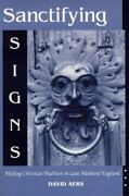Sanctifying Signs Making Christian Tradition In Late Medieval England By Ae...