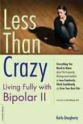 Less Than Crazy Living Fully With Bipolar Ii By Karla Dougherty 2008...