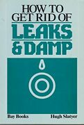 How To Get Rid Of Leaks And Damp By Hugh Slatyer