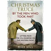Christmas Truce By The Menandshy Who Took Part Letters From - Hardback New Hill Mik