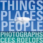 Things - Places - People Photographs Cees Roelofs By Roelofs Cees Hardback The