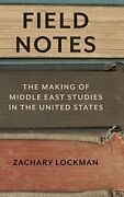 Field Notes The Making Of Middle East Studies In The United States Lockman-.