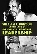 William L. Dawson And The Limits Of Black Electoral Leadership By Manning New-.