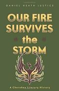 Our Fire Survives The Storm A Cherokee Literar Justice-.