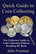 Quick Guide To Coin Collecting The Collectors Guide To Coin Collecting Without