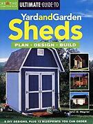 Ultimate Guide To Yard And Garden Sheds Plan Design Build John D. Wagner