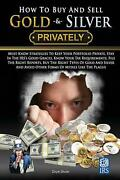 How To Buy And Sell Gold And Silver Privately Must Know Strategies To Keep Your P