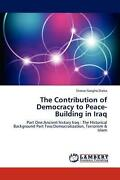 The Contribution Of Democracy To Peace-building In Iraq Part Oneancient Histor