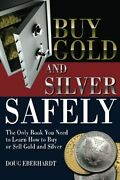 Buy Gold And Silver Safely The Only Book You Need To Learn How To Buy Or S...