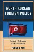 North Korean Foreign Policy Security Dilemma And Succession By Yongho Kim