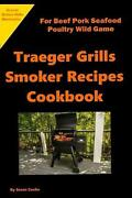 Traeger Grills Smoker Recipes Cookbook For Beef Pork Seafood Poultry Wild Game