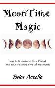 Moontime Magic How To Transform Your Period Into Your Favorite Time Of The Mont