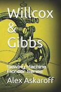 Willcox And Gibbs Sewing Machine Pioneer Series By Alex Askaroff English Paperb