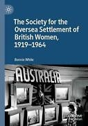 Society For The Oversea Settlement Of British Women 1919-1964 By Bonnie White