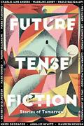 Future Tense Fiction Stories Of Tomorrow By Future Tense, The Editors Of Book