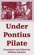 Under Pontius Pilate By William Schuyler English Paperback Book Free Shipping