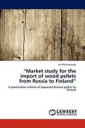Market Study For The Import Of Wood Pellets From Russia To Finland A Penetratio