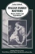 Italian Family Matters Women Politics And Legal Reform By Lesley Caldwell Eng