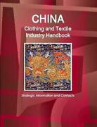 China Clothing And Textile Industry Handbook - Strategic Information And Contact
