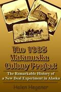 The 1935 Matanuska Colony Project The Remarkable History Of A New Deal Experime