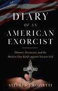 Diary Of An American Exorcist Demons Possession And The Modern-day Battle Aga