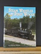 Steam Whistles In The Piney Woods Vol 1 By Gilbert H Hoffman Signed Hard Cover