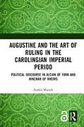 Augustine And The Art Of Ruling In The Carolingian Imperial Period Political Di