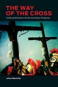 Way Of The Cross Suffering Selfhoods In The Roman Catholic Philippines By Juliu