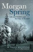 Morgan Spring Life And Wildlife Near The Edge Of The Grid By M. Ralph Browning