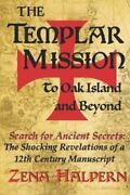The Templar Mission To Oak Island And Beyond Search For Ancient Secrets The