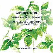 Gretchen's Guide To Weeds And Wild Flowers On K, Nyland, Gretchen,,