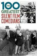 The 100 Greatest Silent Film Comedians Roots 9781442236493 Free Shipping.+