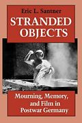 Stranded Objects Mourning, Memory, And Film In Postwar Germany, Santner-.