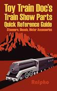Toy Train Doc's Train Show Parts Quick Reference Guide Steamers, Diesels, Mo-,
