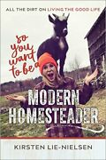 So You Want To Be A Modern Homesteader All The Dirt... By Lie-nielsen Kirsten