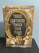 Anna T Lincoln / Wilmington Delaware Three Centuries Under Four Flags Signed