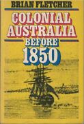 Colonial Australia Before 1850 By Brian Fletcher - Paperback 1980 - 0170049868