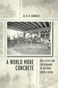 A World More Concrete Real Estate And The Remaking Of Jim Crow South Florida