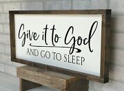 Farmhouse Sign, Give It To God And Go To Sleep, 25 X 11 Inches
