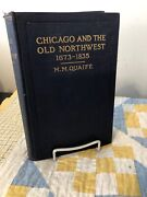 Chicago And The Old Northwest 1673-1835 M.m. Quaife 1913 Hc First Edition 1st