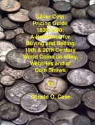 Silver Coin Pricing Guide, 1800-2000 A Reference For Buying And Selling 19t...