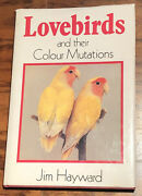 Lovebirds And Their Colour Mutations By Jim Hayward Hardcover 1st U.s Print