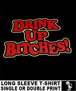 Drink Up Bitches Donand039t Be A Dick Drinking Booze Alcohol Beer Drunk T-shirt Xt26