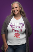 Dirty Fingers Womenand039s T-shirt Knitting Is A Work Of Heart Knitters Hobby Gift