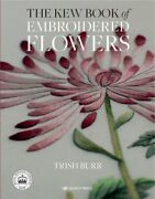 The Kew Book Of Embroidered Flowers Hardback Library Edition By Trish Burr
