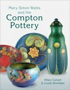 Mary Seton Watts And The Compton Pottery, Hardcover By Calvert, Hilary Boreh...